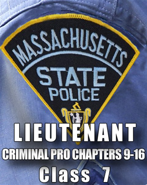 Mass State Police Lieutenant Class 7 - CRIMINAL PROCEDURE CH9-16
